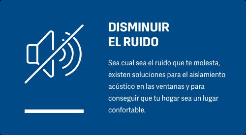 DISMINUIR RUIDO Sea cual sea el ruido que te molesta, existen soluciones para mejorar el aislamiento acústico en las ventanas y para conseguir que tu hogar sea un lugar confortable.